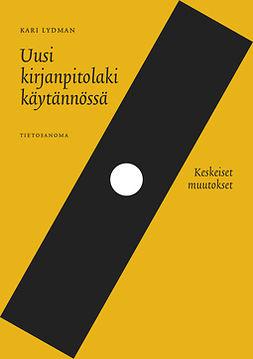 Lydman, Kari - Uusi kirjanpitolaki käytännössä: Keskeiset muutokset, ebook