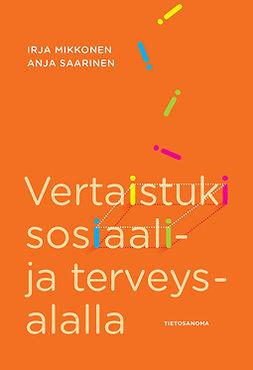 Mikkonen, Irja - Vertaistuki sosiaali- ja terveysalalla, ebook