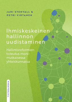 Stenvall, Jari - Ihmiskeskeinen hallinnon uudistaminen: Hallintoreformien toteutus monimutkaisessa yhteiskunnassa, e-kirja
