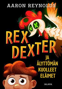 Reynolds, Aaron - Rex Dexter ja älyttömän kuolleet eläimet, e-kirja