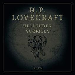 Lovecraft, H. P. - Hulluuden vuorilla, äänikirja
