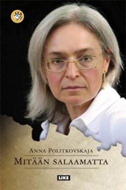 Politkovskaja, Anna - Mitään salaamatta, ebook