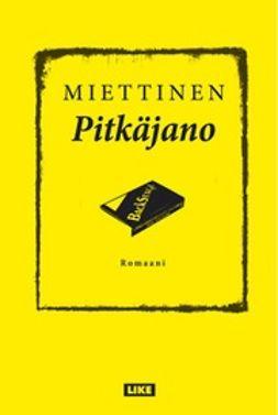 Miettinen, Kimmo - Pitkäjano: romaani, ebook