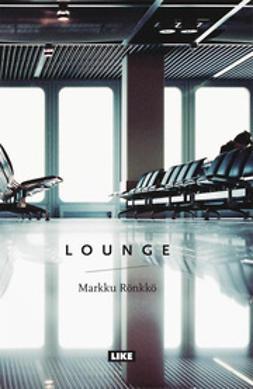 Rönkkö, Markku - Lounge: romaani, e-kirja