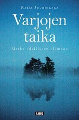 Juurikkala, Kaija - Varjojen taika: matka edelliseen elämään, e-kirja