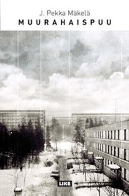 Mäkelä, J. Pekka - Muurahaispuu, e-kirja