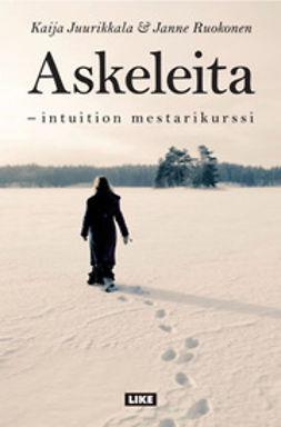 Juurikkala, Kaija - Askeleita: intuition mestarikurssi, ebook