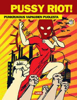 Pussy, Riot - Pussy Riot!: punkrukous vapauden puolesta, e-kirja