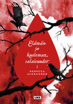 Alexander, Rebecca - Elämän ja kuoleman salaisuudet, e-kirja