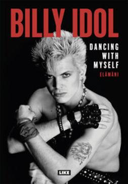 Idol, Billy - Dancing with Myself: Elämäni, ebook