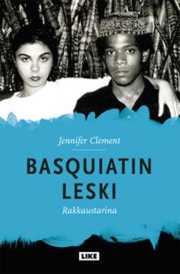 Clement, Jennifer - Basquiatin leski - rakkaustarina, e-kirja