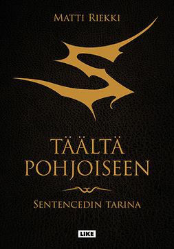 Riekki, Matti - Täältä pohjoiseen: Sentencedin tarina, e-kirja