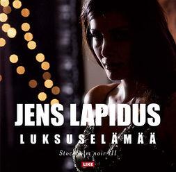 Lapidus, Jens - Luksuselämää, audiobook