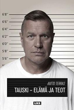 Terras, Antto - Tauski - Elämä ja teot, ebook