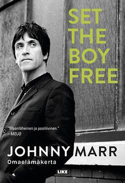 Marr, Johnny - Set the Boy Free: Omaelämäkerta, ebook