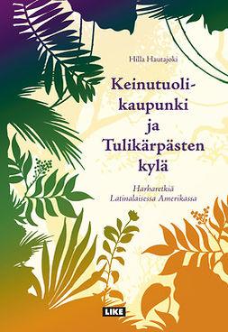 Hautajoki, Hilla - Keinutuolikaupunki ja Tulikärpästen kylä: Harharetkiä Latinalaisessa Amerikassa, e-kirja
