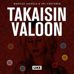 Jaakola, Marissa - Takaisin valoon: Kaapatun suomalaisnaisen selviytymistarina, audiobook