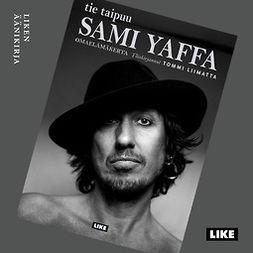 Sami Yaffa : tie taipuu : omaelämäkerta