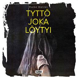 Wetzel, Maike - Tyttö joka löytyi, audiobook