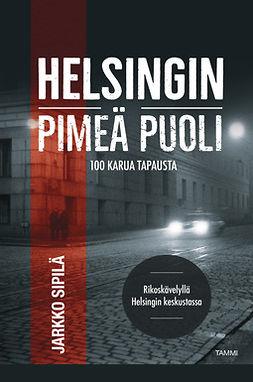 Sipilä, Jarkko - Helsingin pimeä puoli: Rikoskävelyllä Helsingin keskustassa, ebook