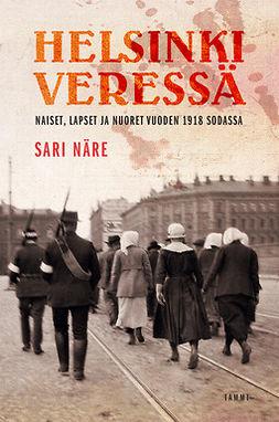 Näre, Sari - Helsinki veressä: Naiset, lapset ja nuoret vuoden 1918 sodassa, e-kirja