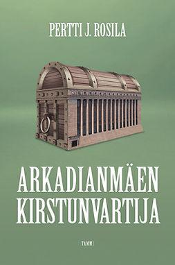 Rosila, Pertti J. - Arkadianmäen kirstunvartija, e-kirja