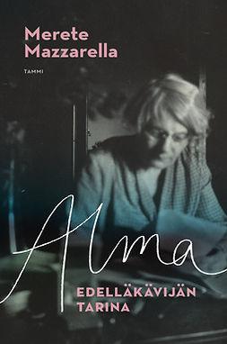 Mazzarella, Merete - Alma - Edelläkävijän tarina: Edelläkävijän tarina, e-bok