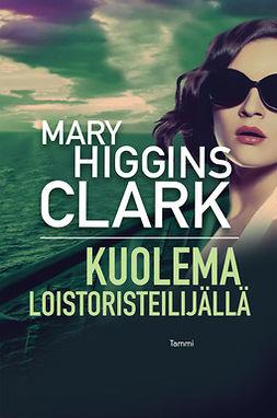 Clark, Mary Higgins - Kuolema loistoristeilijällä, e-bok