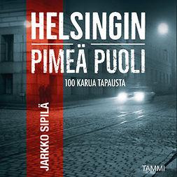 Sipilä, Jarkko - Helsingin pimeä puoli: Rikoskävelyllä Helsingin keskustassa, audiobook