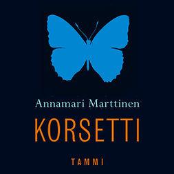Marttinen, Annamari - Korsetti, audiobook