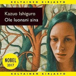 Ishiguro, Kazuo - Ole luonani aina, äänikirja