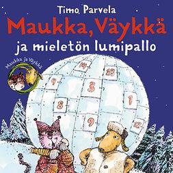 Parvela, Timo - Maukka, Väykkä ja mieletön lumipallo, äänikirja