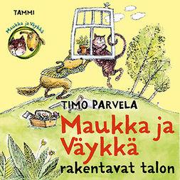 Parvela, Timo - Maukka ja Väykkä rakentavat talon, äänikirja