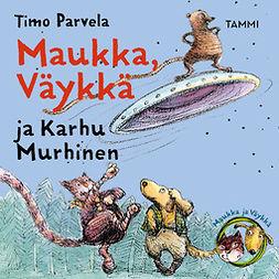 Parvela, Timo - Maukka, Väykkä ja Karhu Murhinen, äänikirja