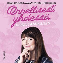 Tanskanen, Elina - Onnellisesti yhdessä, äänikirja