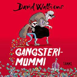 Walliams, David - Gangsterimummi, äänikirja