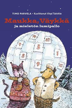 Parvela, Timo - Maukka, Väykkä ja mieletön lumipallo, e-kirja