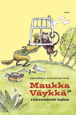 Parvela, Timo - Maukka ja Väykkä rakentavat talon, e-kirja