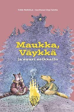 Parvela, Timo - Maukka, Väykkä ja suuri seikkailu, e-kirja