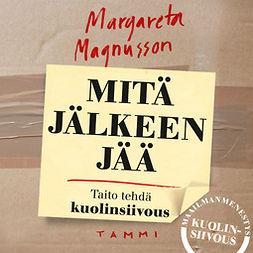 Magnusson, Margareta - Mitä jälkeen jää - Taito tehdä kuolinsiivous, audiobook