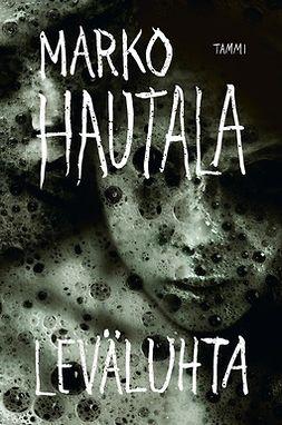 Hautala, Marko - Leväluhta, ebook