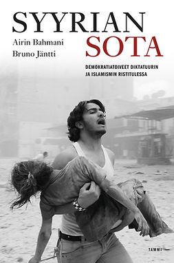 Bahmani, Airin - Syyrian sota: Demokratiatoiveet diktatuurin ja islamismin ristitulessa, ebook
