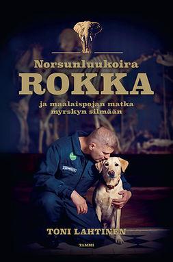 Lahtinen, Toni - Norsunluukoira Rokka: - ja maalaispojan matka myrskyn silmään, e-kirja