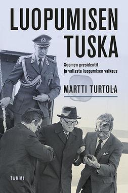 Luopumisen tuska : Suomen presidentit ja vallasta luopumisen vaikeus