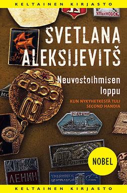 Aleksijevitsh, Svetlana - Neuvostoihmisen loppu: Kun nykyhetkestä tuli second handia, ebook