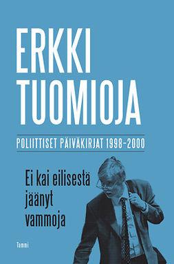 Ei kai eilisestä jäänyt vammoja : poliittiset päiväkirjat 1998-2000