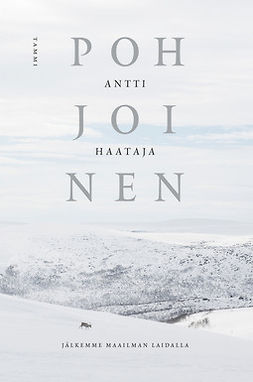 Haataja, Antti - Pohjoinen: Jälkemme maailman laidalla, ebook