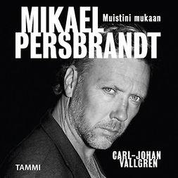 Vallgren, Carl-Johan - Mikael Persbrandt - Muistini mukaan, audiobook