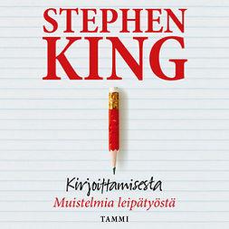 King, Stephen - Kirjoittamisesta: Muistelmia leipätyöstä, audiobook