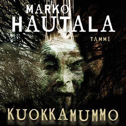 Hautala, Marko - Kuokkamummo, audiobook